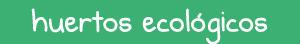 Huertos ecológicos de Cabezón